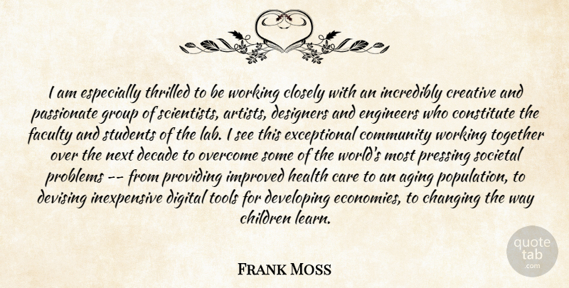 Frank Moss Quote About Aging, Care, Changing, Children, Closely: I Am Especially Thrilled To...