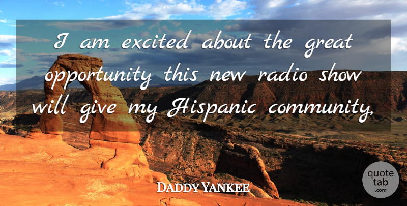 Daddy Yankee Quote About Excited, Great, Hispanic, Opportunity, Radio: I Am Excited About The...