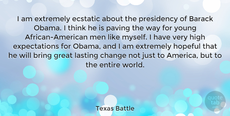 Texas Battle Quote About Barack, Bring, Change, Ecstatic, Entire: I Am Extremely Ecstatic About...