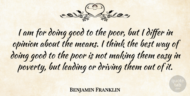 Benjamin Franklin Quote About Mean, Thinking, Government: I Am For Doing Good...