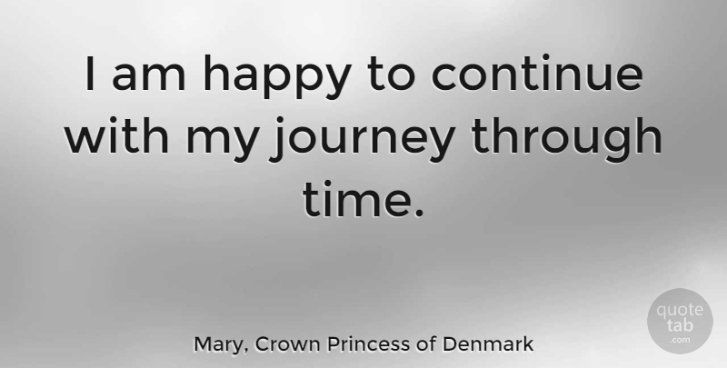 Mary, Crown Princess of Denmark: I am happy to continue with ...