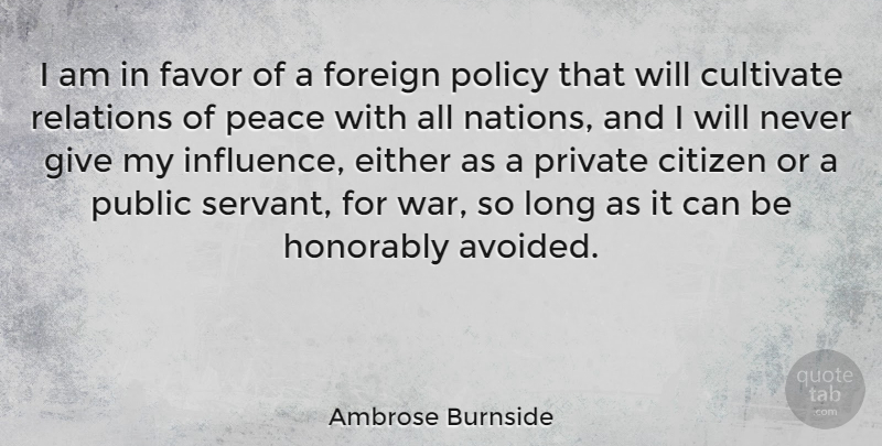 Ambrose Burnside Quote About Citizen, Cultivate, Either, Favor, Foreign: I Am In Favor Of...