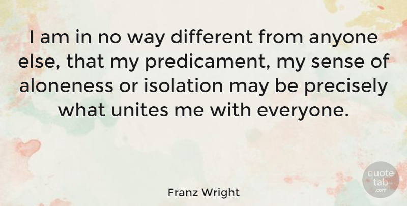 Franz Wright Quote About Anyone, Isolation, Precisely, Unites: I Am In No Way...