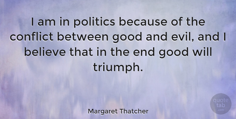 Margaret Thatcher Quote About Believe, Evil, Interesting: I Am In Politics Because...