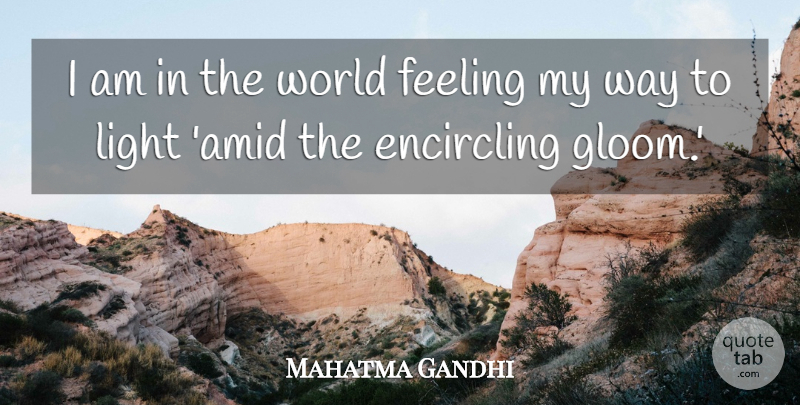 Mahatma Gandhi Quote About Feeling, Light: I Am In The World...