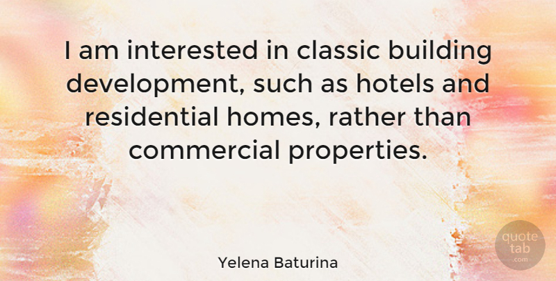 Yelena Baturina Quote About Commercial, Hotels, Interested: I Am Interested In Classic...