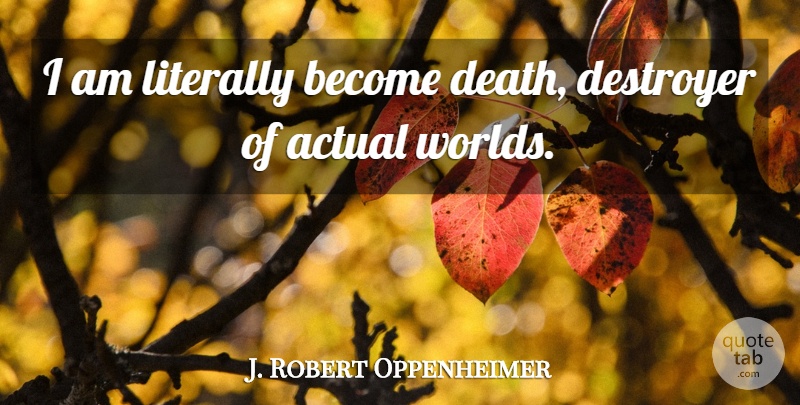 J. Robert Oppenheimer Quote About World, Destroyers: I Am Literally Become Death...