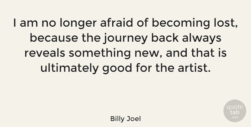 Billy Joel Quote About Music, Art, Journey: I Am No Longer Afraid...