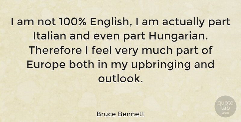 Bruce Bennett Quote About Italian, Europe, Outlook: I Am Not 100 English...