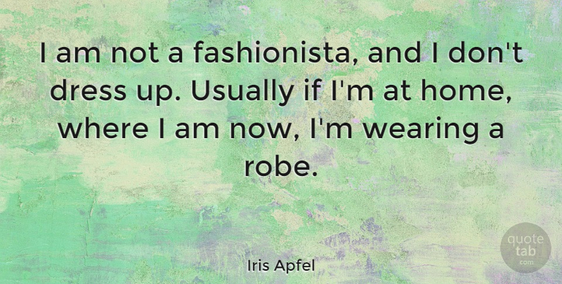 Iris Apfel Quote About Home, Wearing: I Am Not A Fashionista...