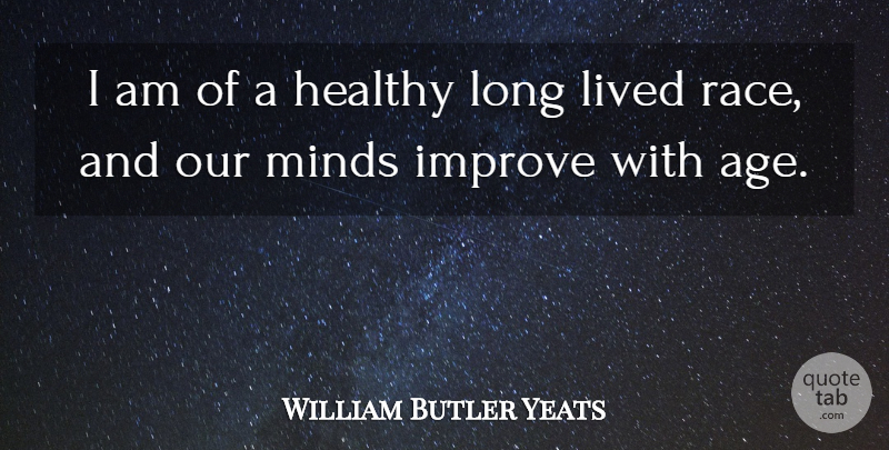 William Butler Yeats Quote About Birthday, Race, Long: I Am Of A Healthy...