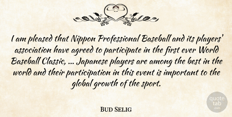 Bud Selig Quote About Agreed, Among, Baseball, Best, Event: I Am Pleased That Nippon...