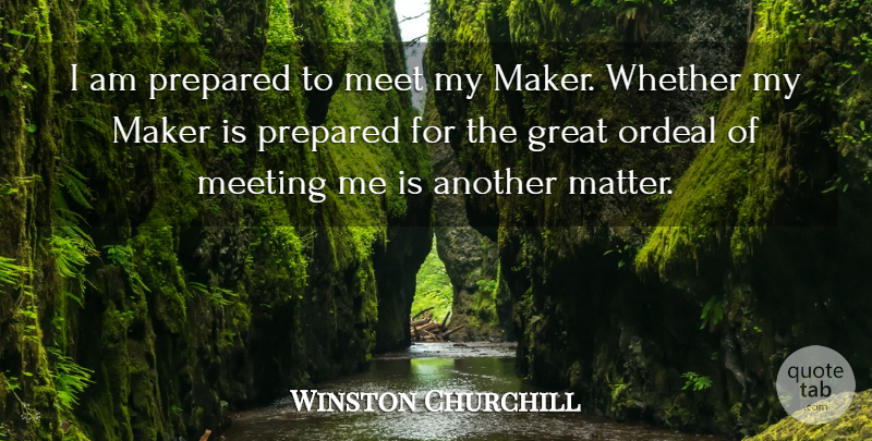 Winston Churchill Quote About Funny, Death, Witty: I Am Prepared To Meet...
