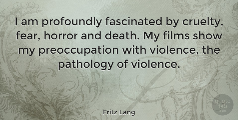 Fritz Lang Quote About Death, Fascinated, Fear, Films, Horror: I Am Profoundly Fascinated By...