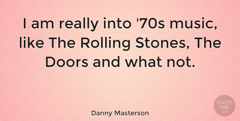 Danny Masterson Quote About Doors, Rolling, Stones: I Am Really Into 70s...