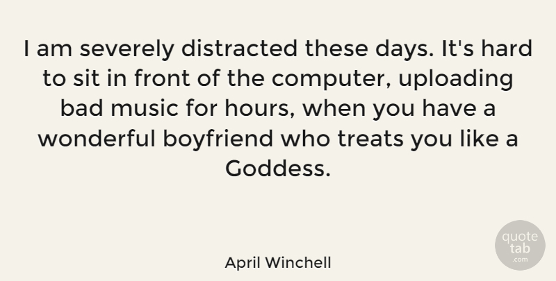 April Winchell Quote About Funny, Cute, Boyfriend: I Am Severely Distracted These...