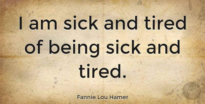 Fannie Lou Hamer: I am sick and tired of being sick and ...