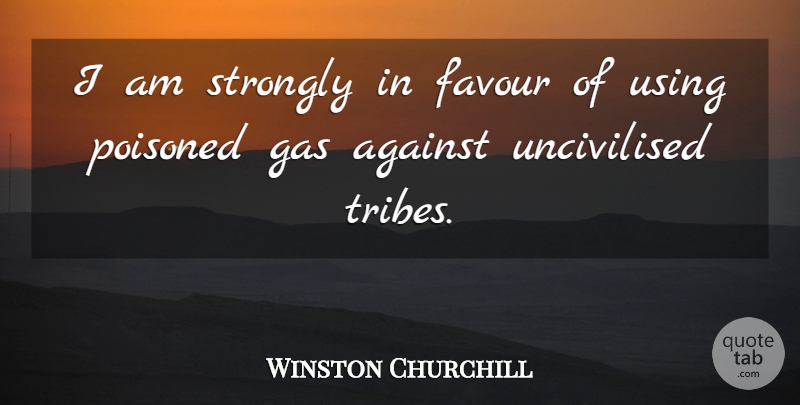Winston Churchill Quote About War, Poison Gas, Tribes: I Am Strongly In Favour...