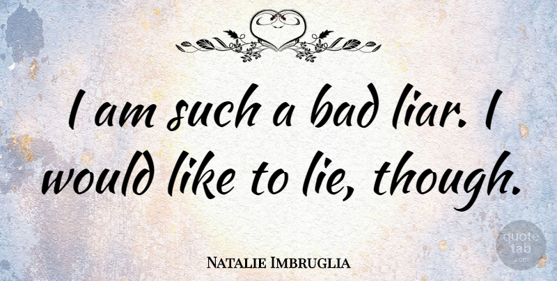 Bad lying quotes is Lies Quotes