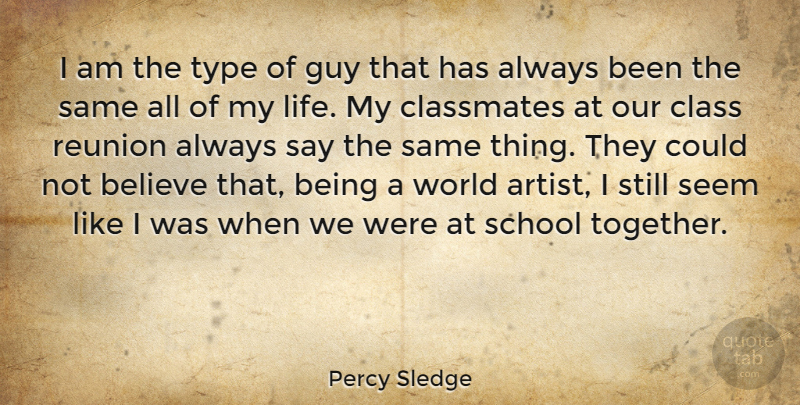 Percy Sledge Quote About Believe, Classmates, Guy, Life, Reunion: I Am The Type Of...