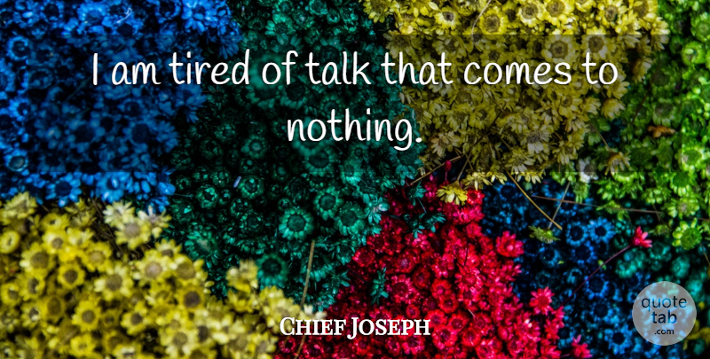 Chief Joseph Quote About Tired, Broken Promises, American Indian: I Am Tired Of Talk...