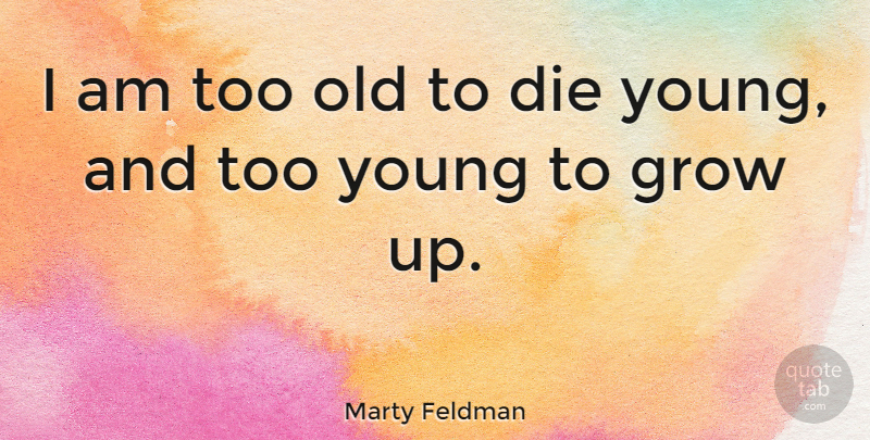 Marty Feldman I Am Too Old To Die Young And Too Young To Grow Up