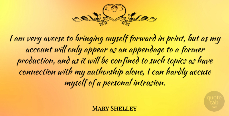 Mary Shelley Quote About Account, Accuse, Appear, Averse, Bringing: I Am Very Averse To...