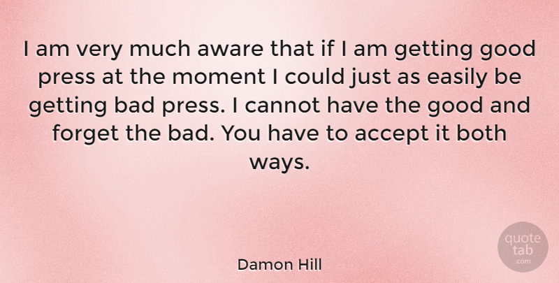 Damon Hill Quote About Athlete, Way, Forget: I Am Very Much Aware...