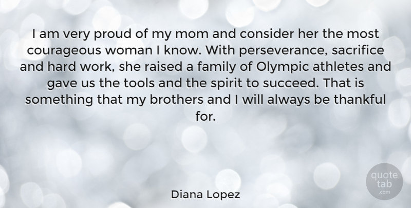 Diana Lopez I Am Very Proud Of My Mom And Consider Her The Most