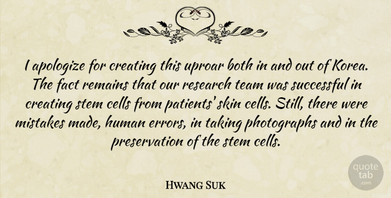 Hwang Suk Quote About Apologize, Both, Cells, Creating, Fact: I Apologize For Creating This...