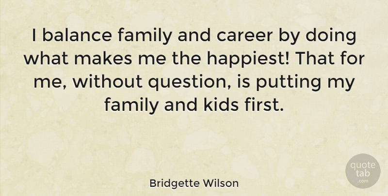Bridgette Wilson Quote About Kids, Careers, Balance: I Balance Family And Career...