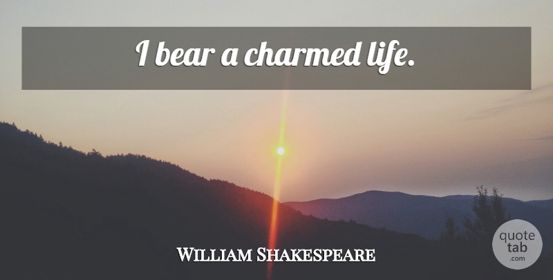 William Shakespeare Quote About Love, Life, Bears: I Bear A Charmed Life...