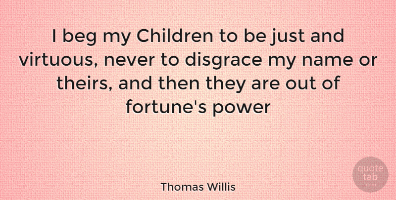 Thomas Willis Quote About Children, Names, Fortune: I Beg My Children To...