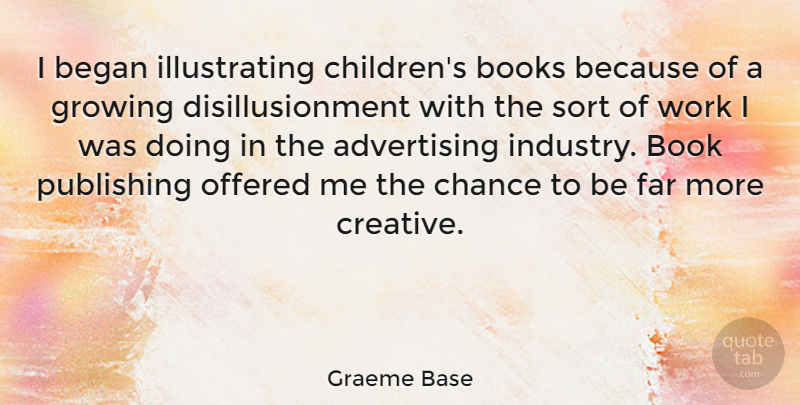 Graeme Base Quote About Advertising, Began, Book, Books, Chance: I Began Illustrating Childrens Books...