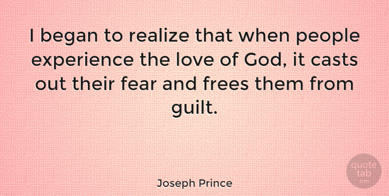 Joseph Prince Quote About Began, Casts, Experience, Fear, God: I Began To Realize That...