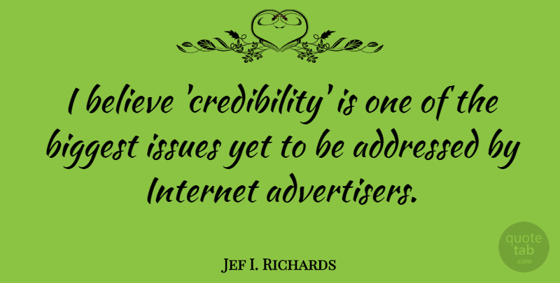 Jef I. Richards Quote About American Journalist, Believe, Biggest: I Believe Credibility Is One...