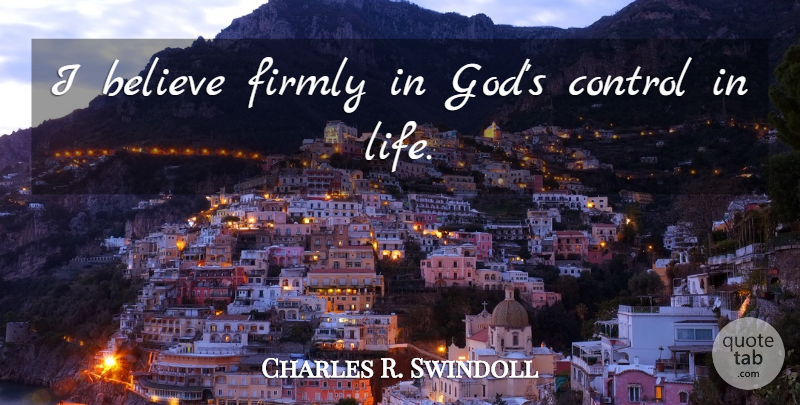 Charles R. Swindoll Quote About Believe, I Believe: I Believe Firmly In Gods...