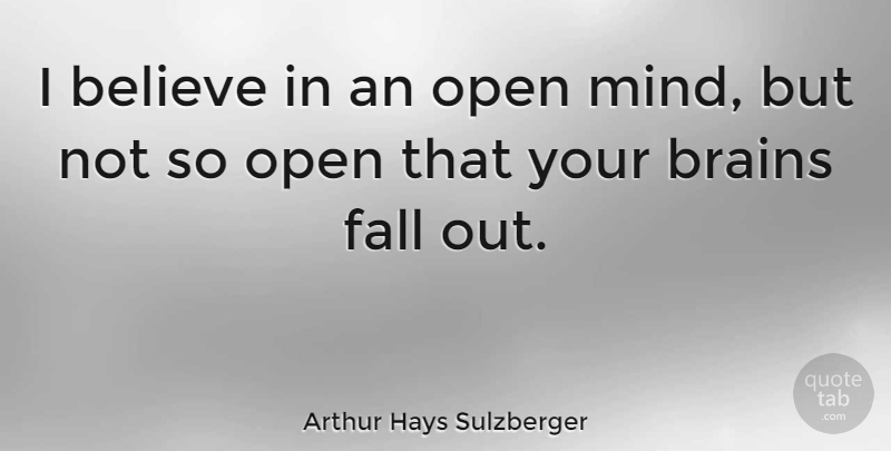 Arthur Hays Sulzberger Quote About Inspirational, Believe, Fall: I Believe In An Open...