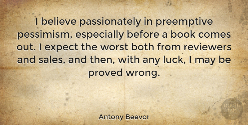 Antony Beevor Quote About Book, Believe, Luck: I Believe Passionately In Preemptive...