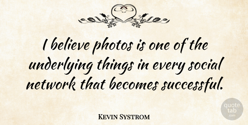 Kevin Systrom Quote About Believe, Successful, Entrepreneur: I Believe Photos Is One...
