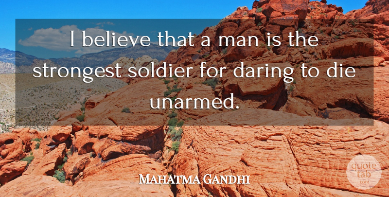 Mahatma Gandhi Quote About Courage, Peace, Believe: I Believe That A Man...