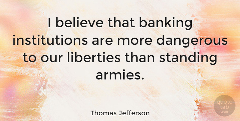 Thomas Jefferson Quote About Money, Believe, Army: I Believe That Banking Institutions...