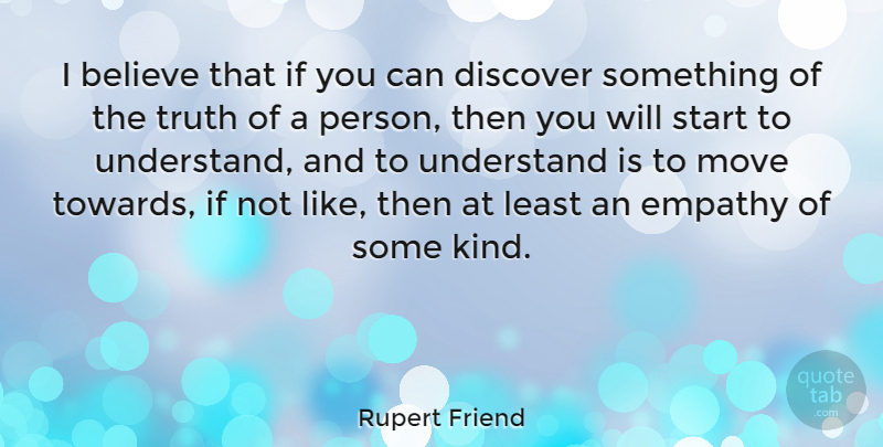 Rupert Friend Quote About Moving, Believe, Empathy: I Believe That If You...