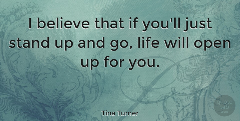 Tina Turner I Believe That If Youll Just Stand Up And Go Life