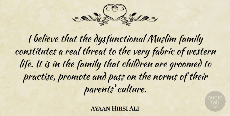 Ayaan Hirsi Ali I Believe That The Dysfunctional Muslim Family