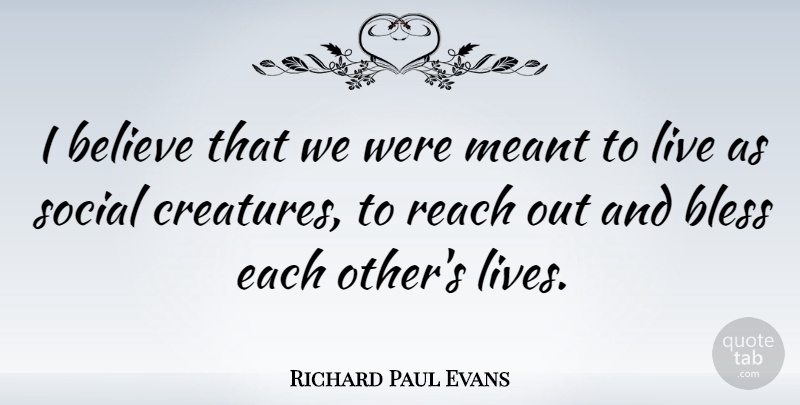Richard Paul Evans I Believe That We Were Meant To Live As Social