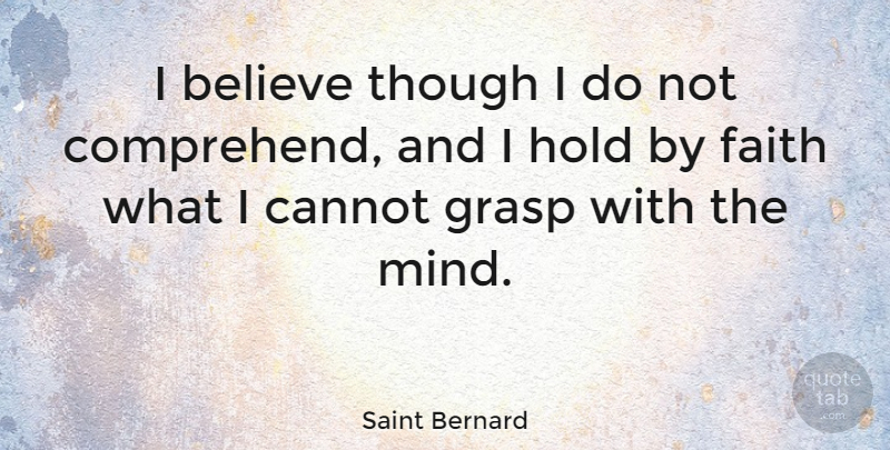 Saint Bernard Quote About Believe, Faith, Grasp, Though: I Believe Though I Do...