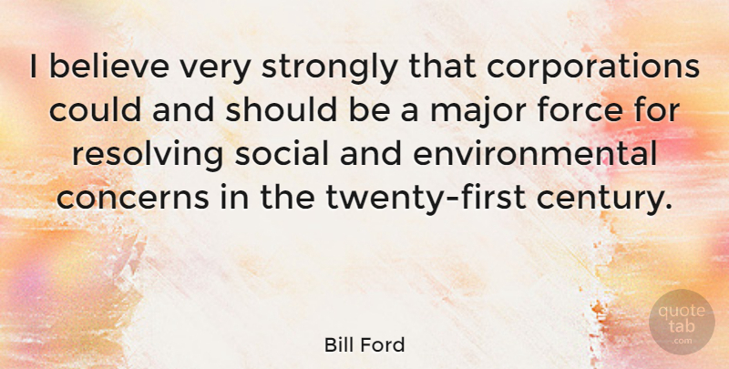 Bill Ford Quote About Believe, Environmental, Corporations: I Believe Very Strongly That...