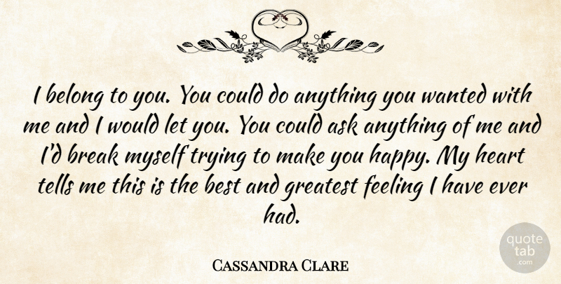 Cassandra Clare Quote About Heart, Feelings, Trying: I Belong To You You...
