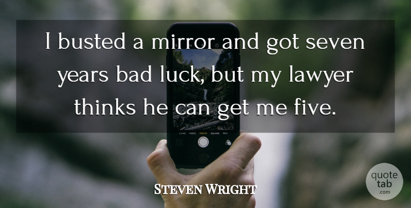 Steven Wright I Busted A Mirror And Got Seven Years Bad Luck But